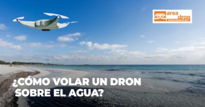 ¿Cómo volar un dron sobre el agua?